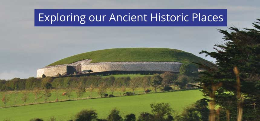Exploring our Ancient Historic Places